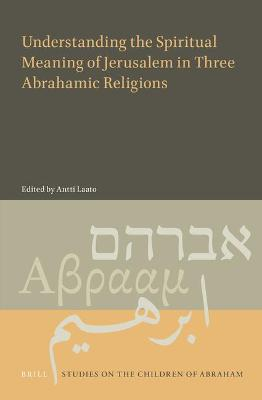 Understanding the Spiritual Meaning of Jerusalem in Three Abrahamic Religions