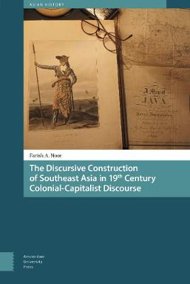 The Discursive Construction of Southeast Asia in 19th Century Colonial-Capitalist Discourse
