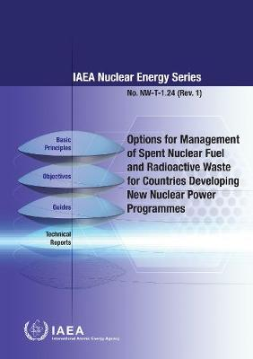 Options for Management of Spent Fuel and Radioactive Waste for Countries Developing New Nuclear Power Programmes