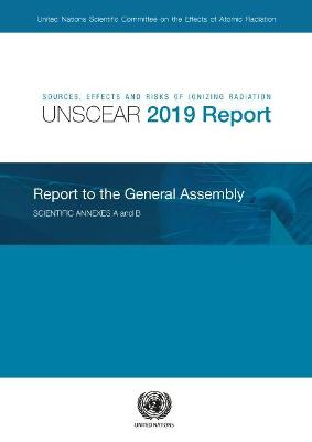 Sources, Effects and Risks of Ionizing Radiation, United Nations Scientific Committee on the Effects of Atomic Radiation (UNSCEAR) 2019 Report