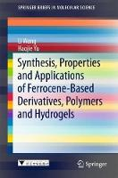 Synthesis, Properties and Applications of Ferrocene-based Derivatives, Polymers and Hydrogels