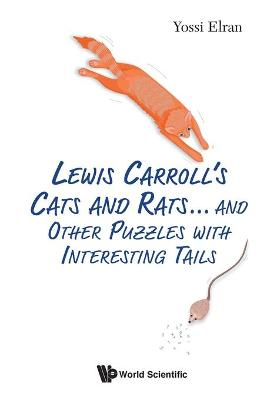 Lewis Carroll's Cats And Rats... And Other Puzzles With Interesting Tails