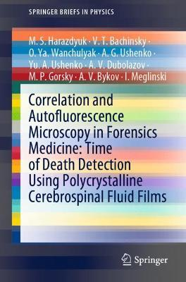 Correlation and Autofluorescence Microscopy in Forensics Medicine: Time of Death Detection Using Polycrystalline Cerebrospinal Fluid Films