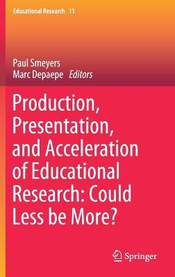 Production, Presentation, and Acceleration of Educational Research: Could Less be More?
