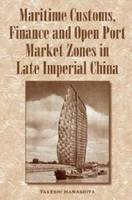 Maritime Customs, Finance and Open Port Market Zones in Late Imperial China