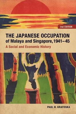 The Japanese Occupation of Malaya and Singapore, 1941-45