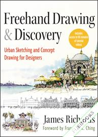 Freehand Drawing and Discovery : Urban Sketching and Concept Drawing for Designers