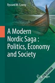 A Modern Nordic Saga : Politics, Economy and Society