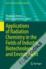 Applications of Radiation Chemistry in the Fields of Industry, Biotechnology and Environment