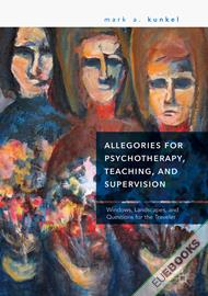 Allegories for Psychotherapy, Teaching, and Supervision